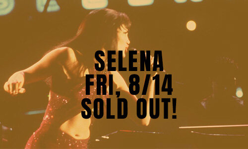 SELENA | FRI, 8/14 -   SOLD OUT!