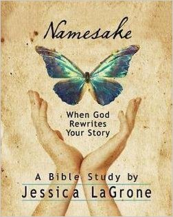 Namesake: When God Rewrites Your Story  by Jessica LaGrone