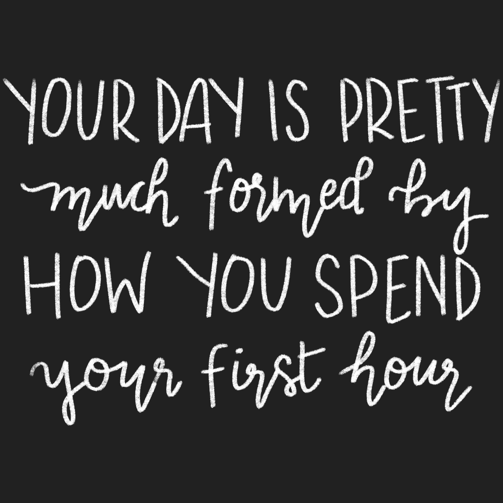 your day is pretty much formed by how you spend your first hour