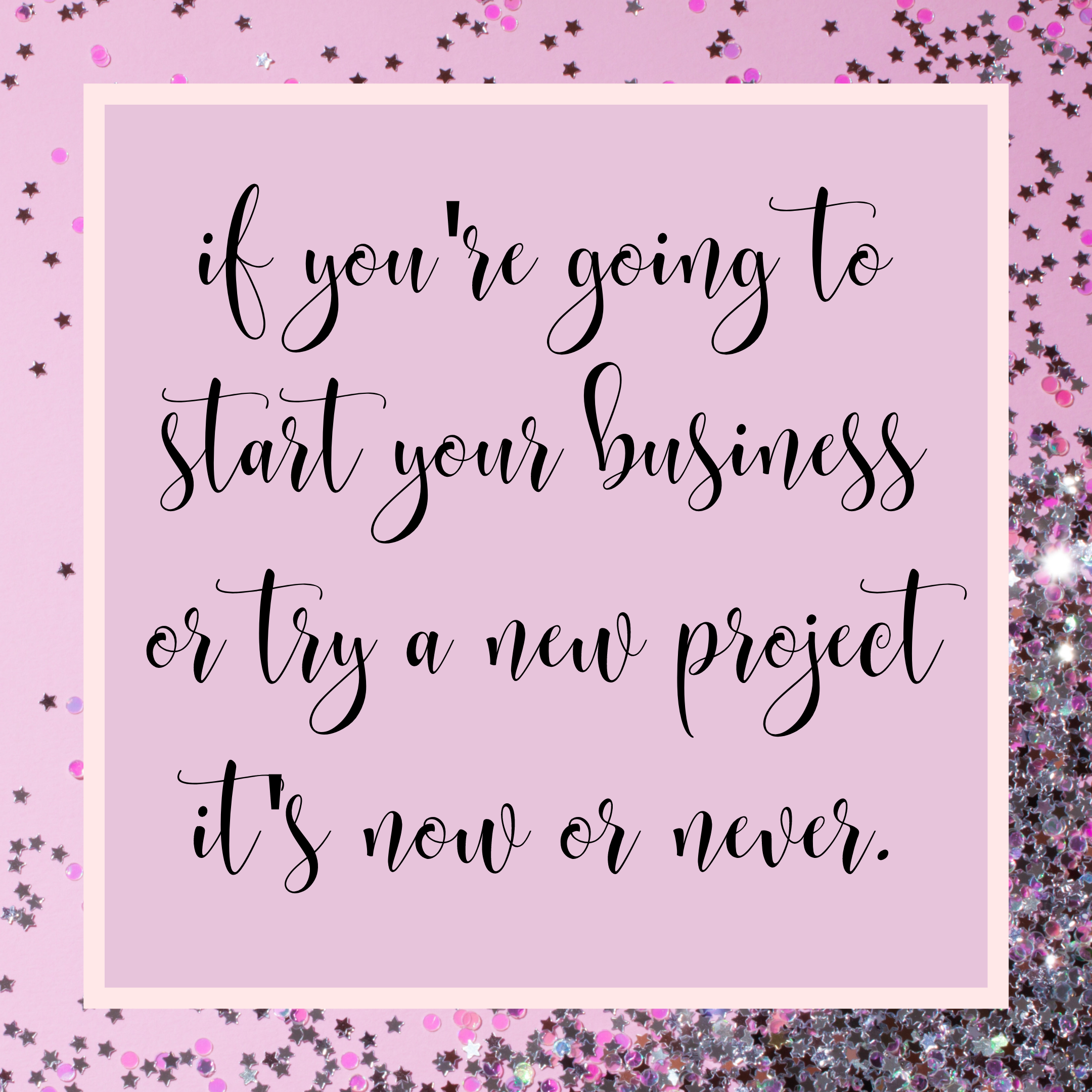 If you're gong to start a business or try a new project it's now or never.