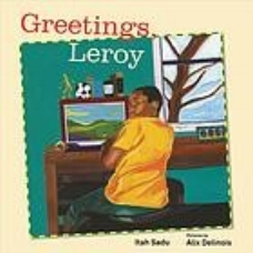 Sadu, I., & Delinous, A. (2017).  Greetings, Leroy.  Toronto; Berkeley: Groundwoood Books/House of Anansi Press.