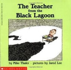 Thaler, M., & Lee, J. (1989).  The teacher from the black lagoon.  New York: Scholastic.