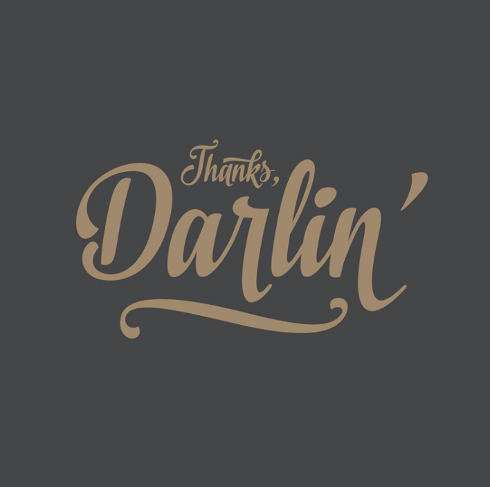 Thanks, Darlin'