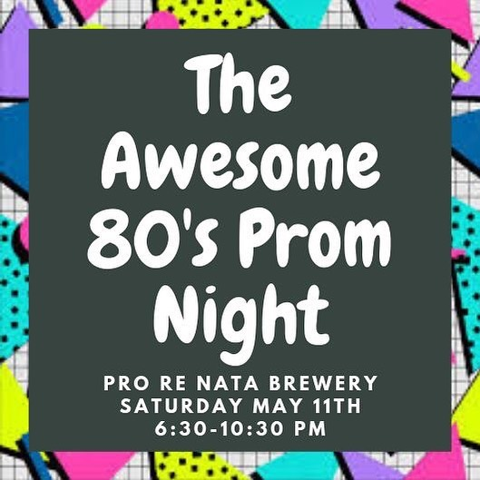 Need something fun to do this Saturday night? Head to Pro Re Nata Brewery for the 80's Prom Night!