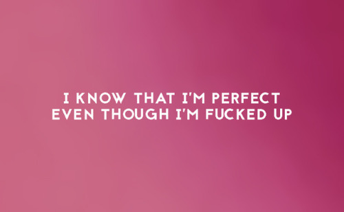 I know that I'm perfect.jpg