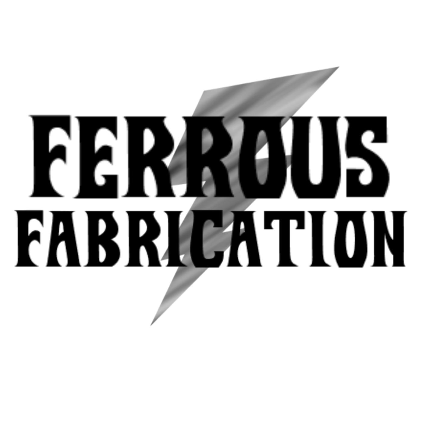 Ferrous Fabrication