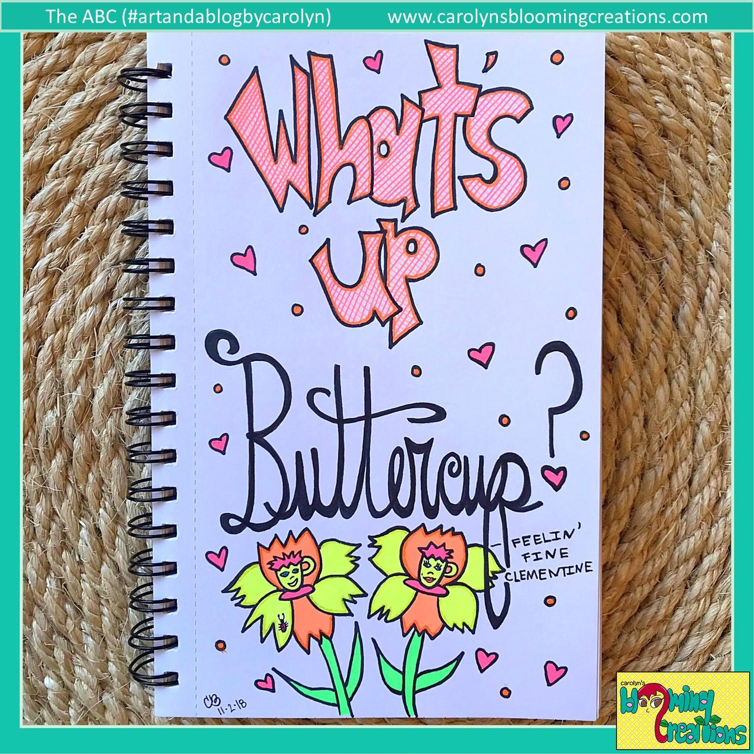 Carolyn Braden Whats up buttercup.JPG