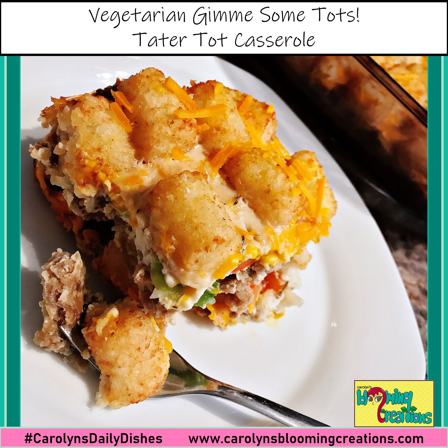 Pin me! Gimme Some Tots! Tater Tot Casserole via www.carolynsbloomingcreations.com #CarolynsDailyDishes