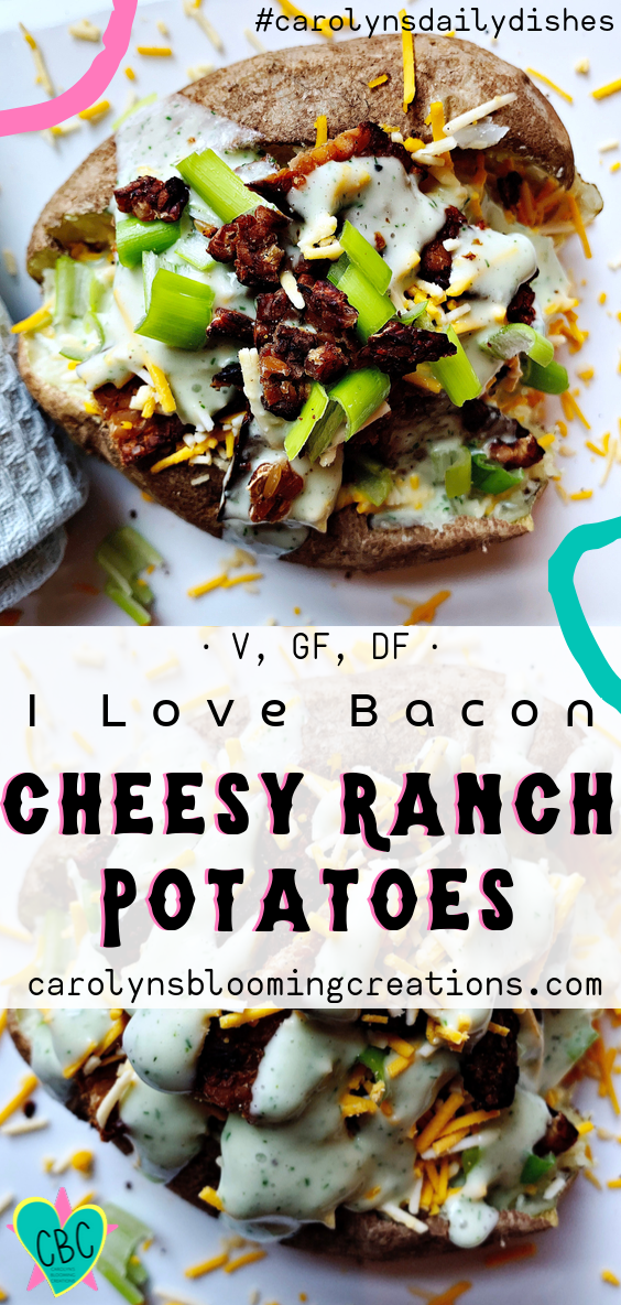 I Love Bacon Cheesy Ranch Potatoes (V, DF, GF)  Pin Me! www.carolynsbloomingcreations.com  Food prepared, styled and photographed by Carolyn J. Braden