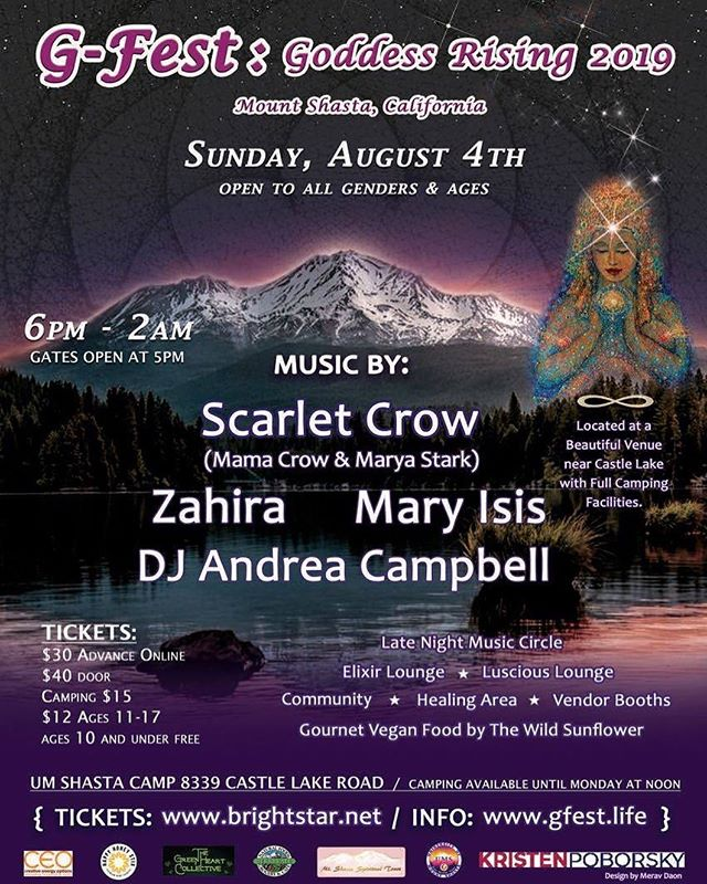 Join Scarlet Crow on Sunday, all Genders and ages, for an incredible celebration honoring the Goddess Rising!  We are honored to be on this talented line up of female lead musicians and performers including Zahira and the 7th street band, Mary Isis and DJ Andrea Campbell.  This event goes from 6pm-2am with Sunday camping option available to all. Enjoy an elixir lounge with wild crafted herbs, delicious vegan food by the Wild Sunflower, Luscious Lounge, late night music circle, a healing area, massage, vendors, dance, community and connection.  Held at a spectacular venue with a river running through it located a few miles from pristine Castle Lake.  Puchase tickets on line and save $10! Tickets $30 on line $40 at the gate. Additional $15 overnight on site camping option. More info & Tix: www.gfest.life  We are so stoked to see you soon in Shasta! @gfestgoddessrising