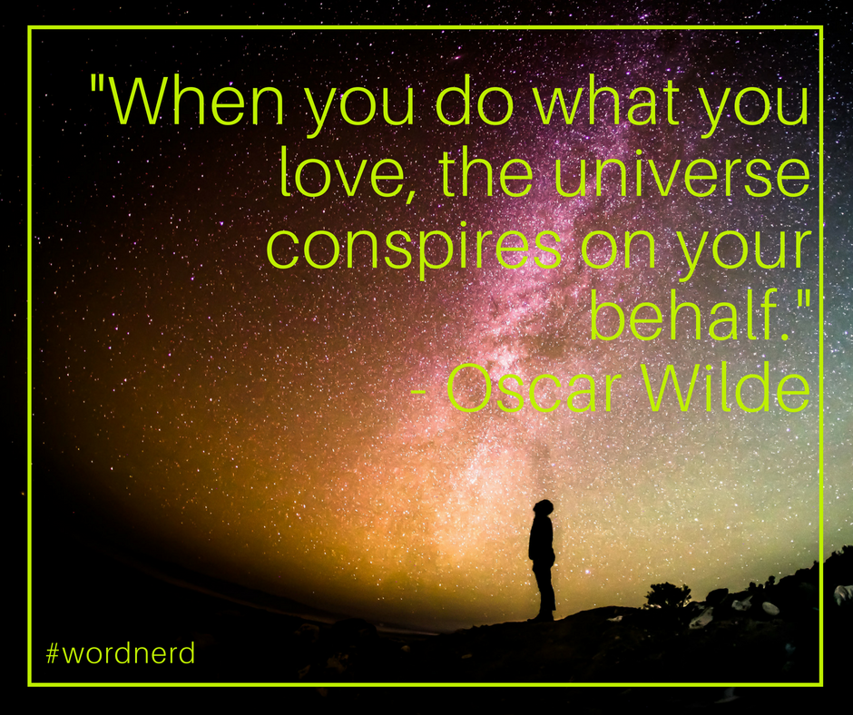 -When you do what you love, the universe conspires on your behalf.-.png