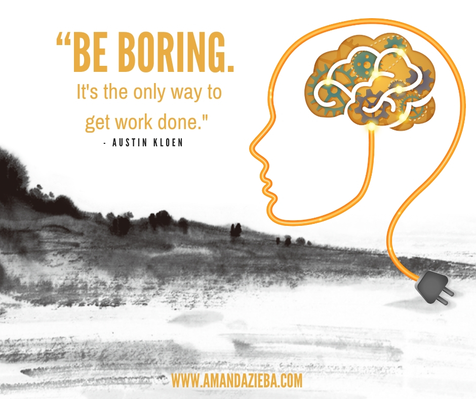 """""""Be boring. It's the only way to get work done."""" – Austin Kloen.jpg"""