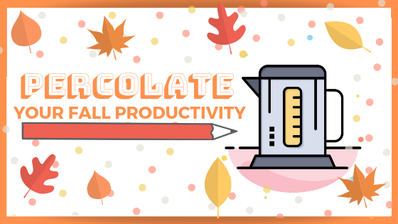 Percolate Your Fall Productivity.png