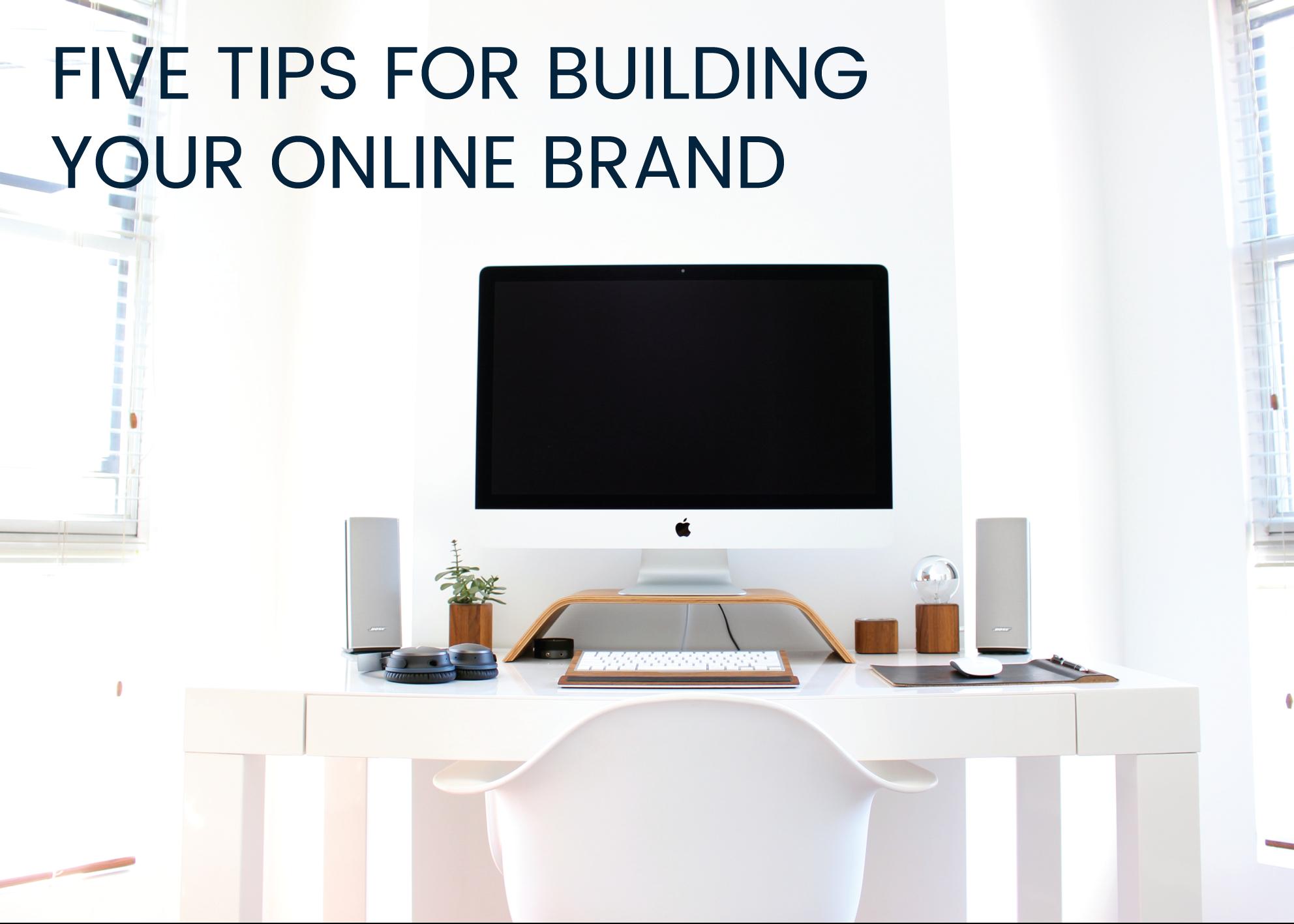 5 expert tips on building an online brand