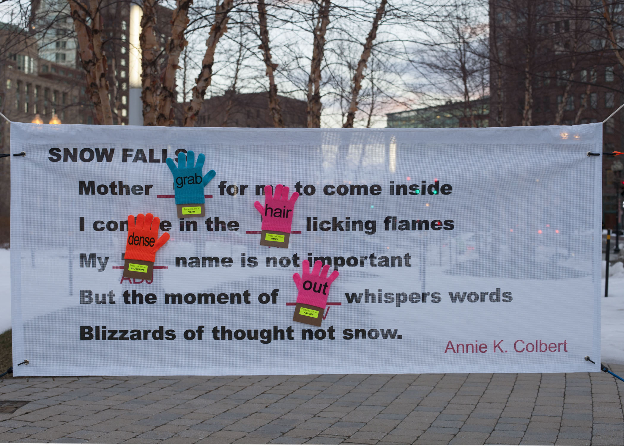 FRIGID PHRASES   2013 A game of outdoor mad libs poetry played with gloves, developed with Emily Lombardo for the Rose Kennedy Greenway, Boston.