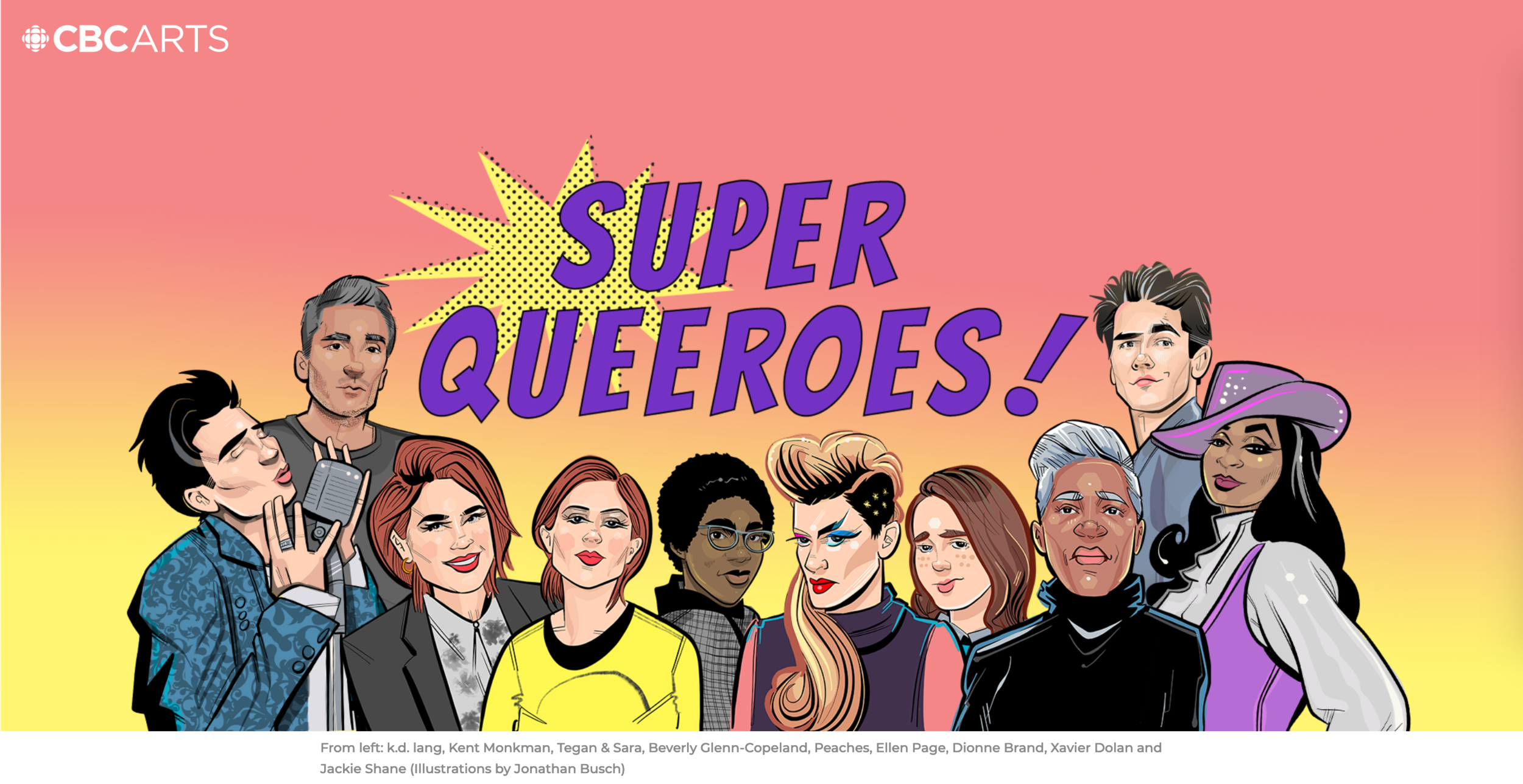 "From left: k.d. lang, Kent Monkman, Tegan & Sara, Beverly Glenn-Copeland, Peaches, Ellen Page, Dionne Brand, Xavier Dolan and Jackie Shane (Illustrations by Jonathan Busch)   I contributed to CBC Arts for the 50th Anniversary of the decriminalization of homosexuality by celebrating the iconic work of    Witch Prophet   , and her work queering Canadian hip hop. Watch the video below and check out the entire series    here   .    ""Hip hop spaces are often really homophobic and really transphobic...But when I go to an 88 Days show or when I'm listening to their work or listening to Leilani's work, I don't have to work to reconcile my identity, and know that the culture that's being created from this space is only supporting our community and is not doing anything to harm it. I want to thank you, Leilani, for the work that you've done in Toronto — the spaces that you have made for us to vibe in and to get to know each other. Thank you for being such a creative visionary and for pushing even without the support that I know you need."""