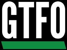 GTFO.JPG