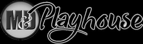 M&D Playhouse