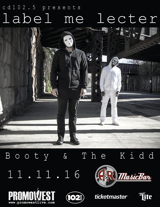 "it's official, columbus. friday, november 11th label me lecter will be headlining A&R Bar with Special Guest ""Booty & The Kid."" This will be LML's first headline show since february so get ready crazies. we may have a couple surprises in the works.  for tickets and more information visit  http://promowestlive.com/events/1885"