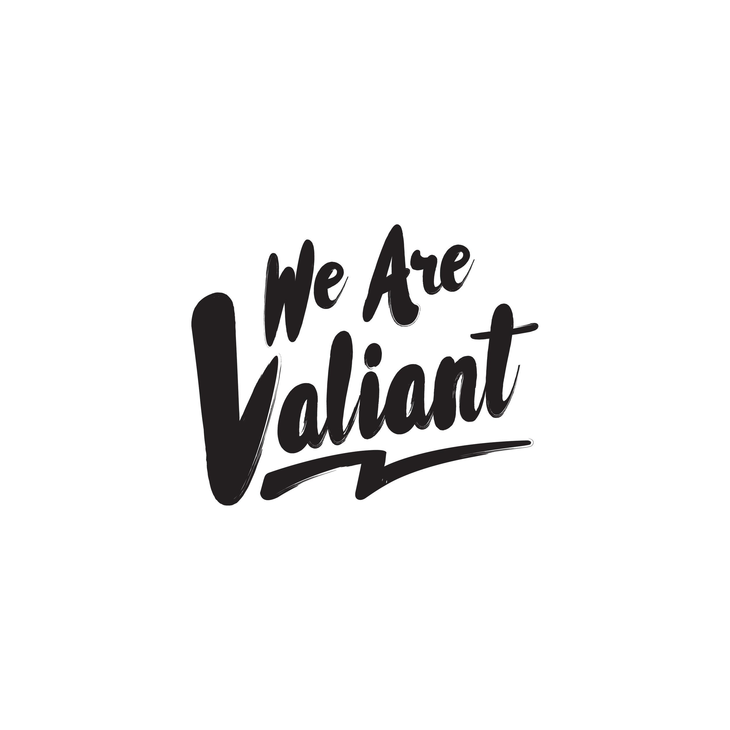 We Are Valiant.jpg