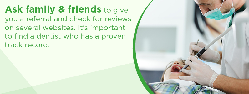 Ask family and friends to give you a referral and check for reviews on several websites.