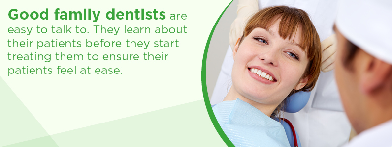 Good family dentists are easy to talk to.