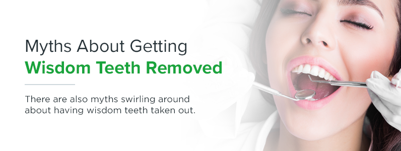 Myths about getting wisdom teeth removed.