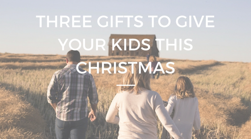 Three Gifts to Give Your Kids This Christmas.jpg
