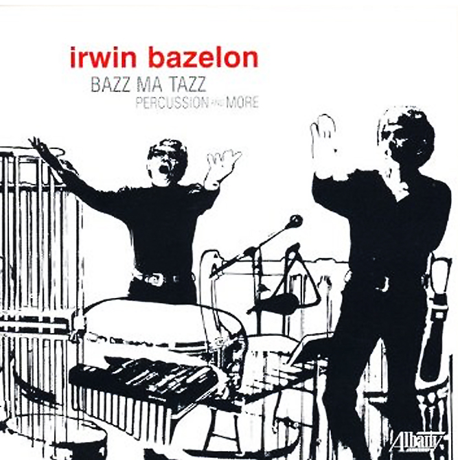 """irwin bazelon: Bazz ma Tazz"" 