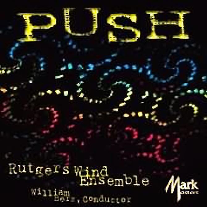"""Push - Rutgers Wind Ensemble"" |  Mark Masters | Released: December 11, 2006"