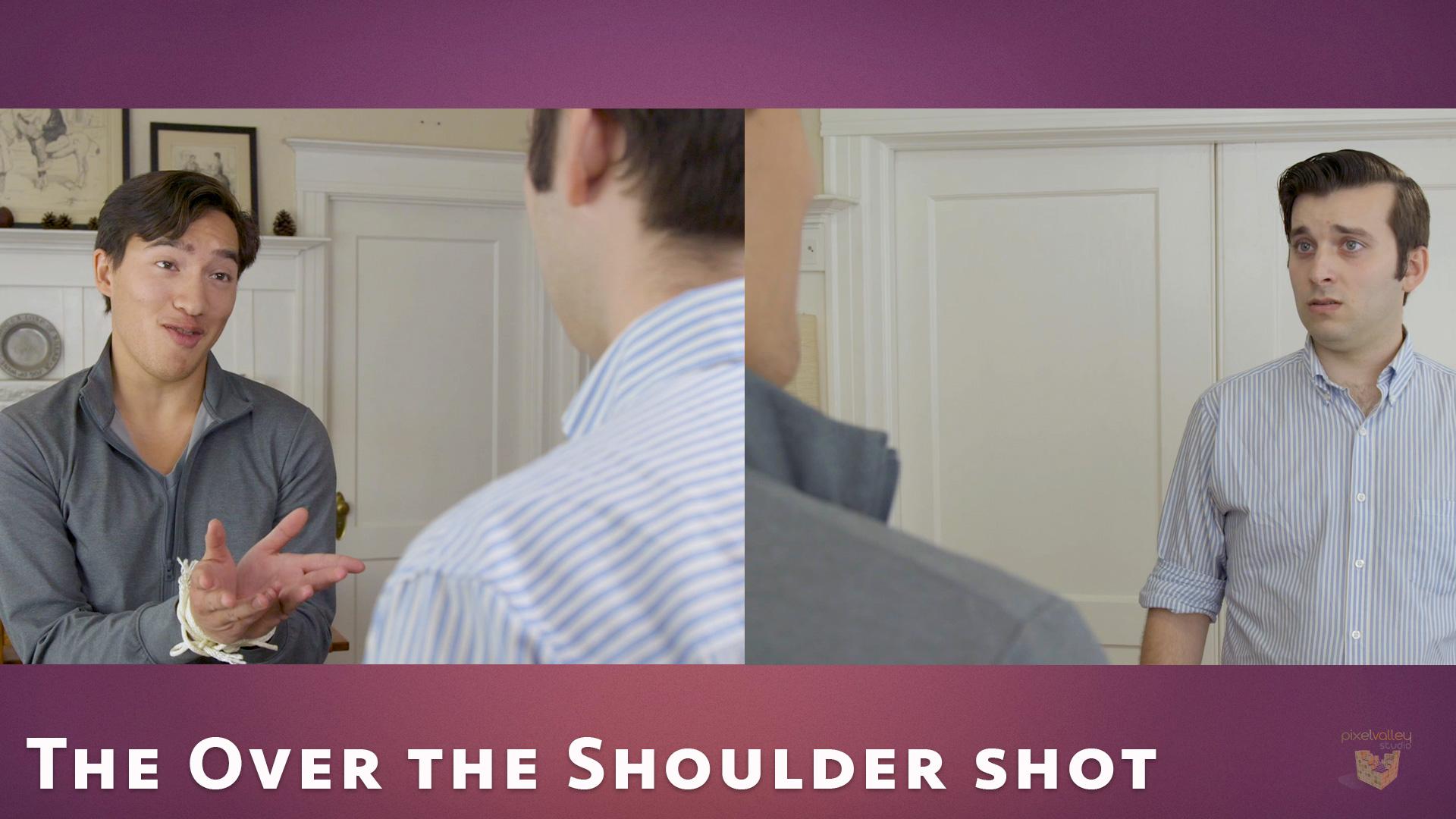 The over the shoulder shot.