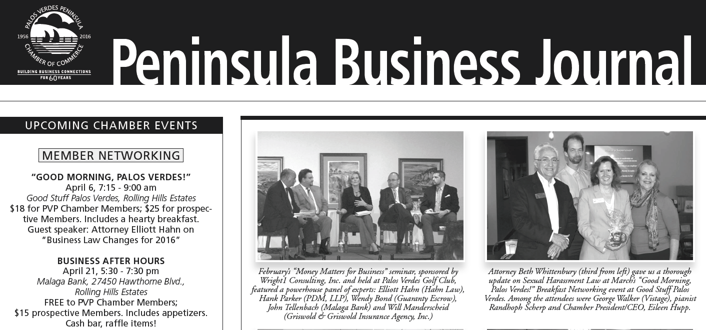 "* Will featured for speaking at the Palos Verdes Peninsula Chamber event ""Money Matters for Business"" regarding risk management March, 2016"