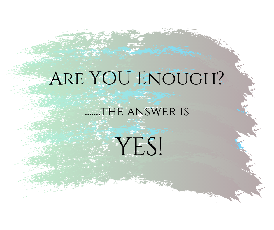 Are You Enough