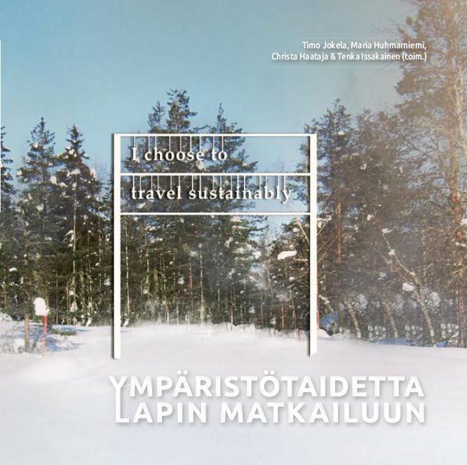 Lapin yliopiston hankkeessa tutkimme ympäristötaiteen mahdollisuuksia pohjoisen matkailukohteissa. Julkaisussa kaksi esseetäni - ympäristotaiteen hankintamalleista, sekä teosehdotusten visualisoinneista ja sen opetuksen tarpeesta.
