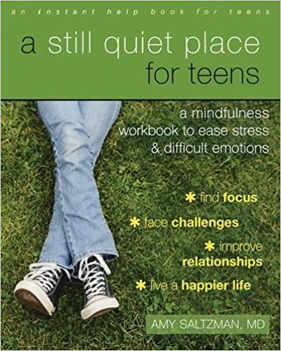 """Saltzman's A  Still Quiet Place for Teen s offers """"a comprehensive program to help you manage daily stressors and challenges in your life, whether at home, in school, or with friends. Using proven-effective mindfulness-based stress reduction (MBSR) techniques, this book will help you be fully present in the moment, cultivate kindness and curiosity toward yourself and others, and find constructive ways of dealing with the pressures of being a teen."""""""