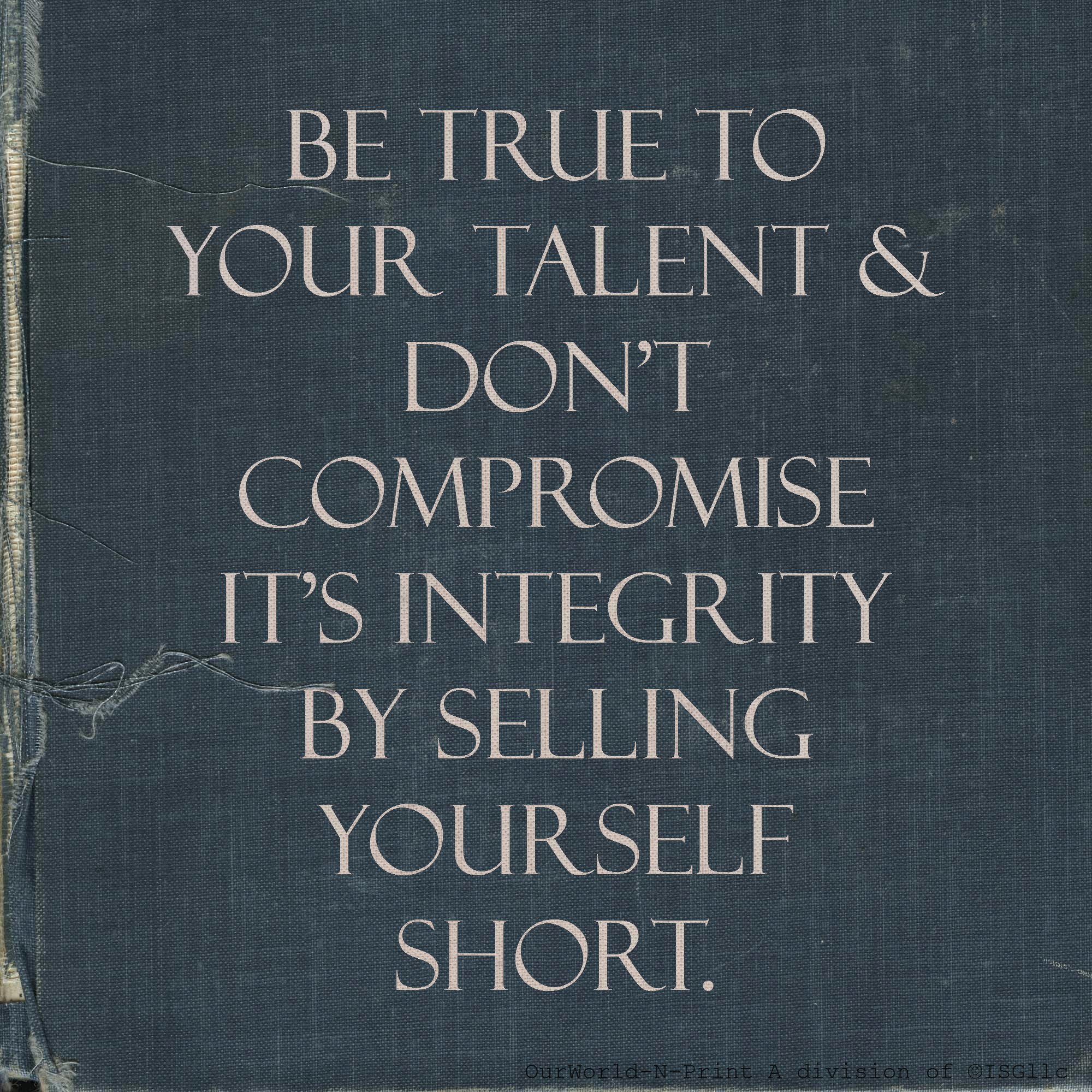 Be true to your talent