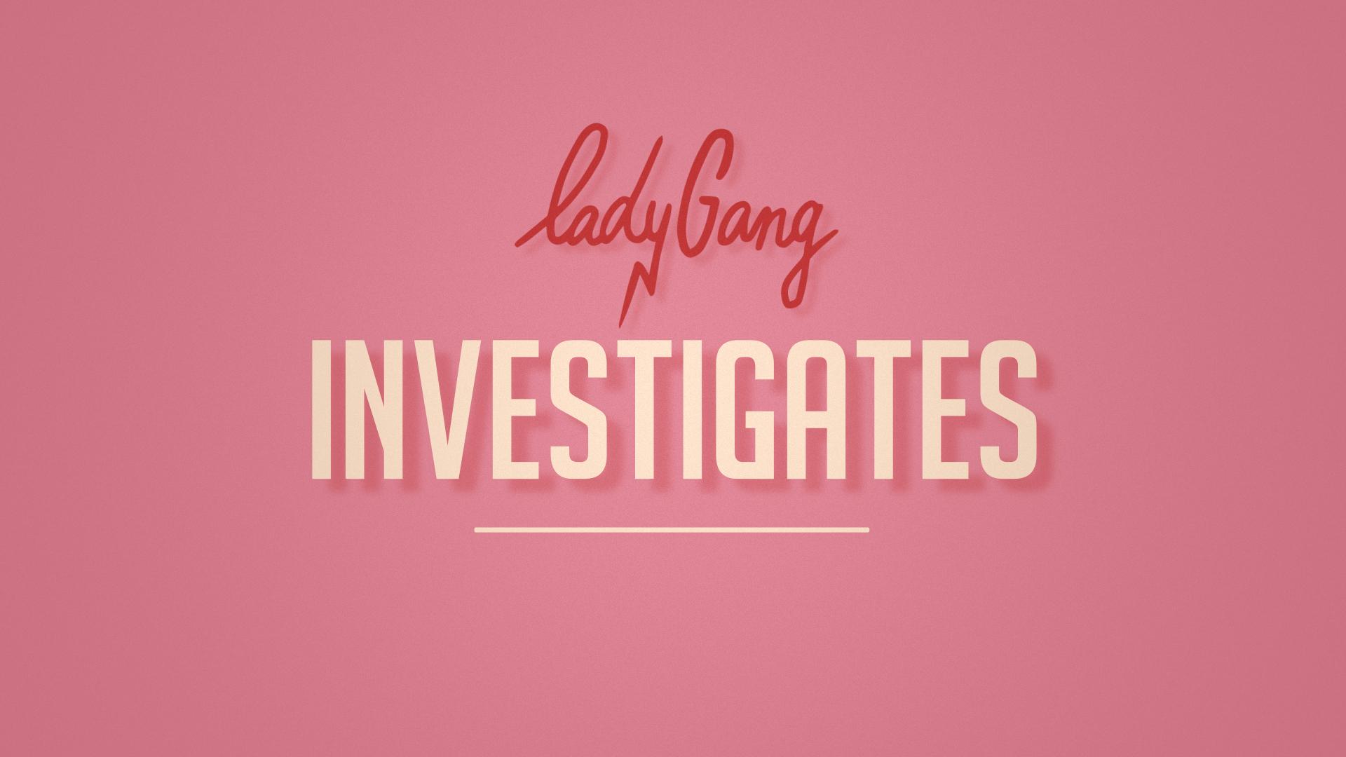 LadyGang_Styleframes_Investigates_04 (0-00-00-00)f.jpg