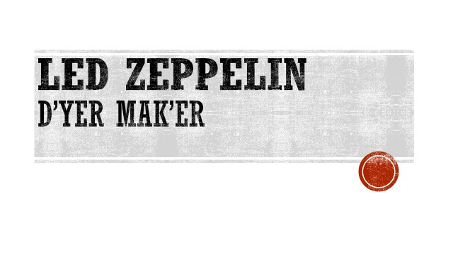 LED ZEPPELIN - DYER MAKER.jpg