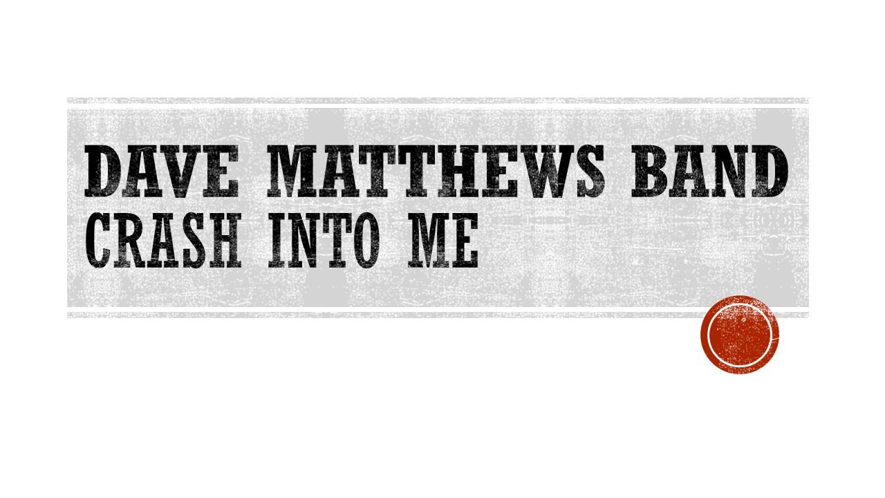 Dave Matthews - Crash Into Me .jpg