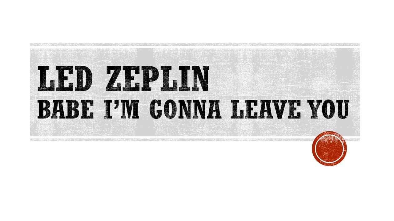 Led Zeplin Babe I'm Gonna Leave You .jpg