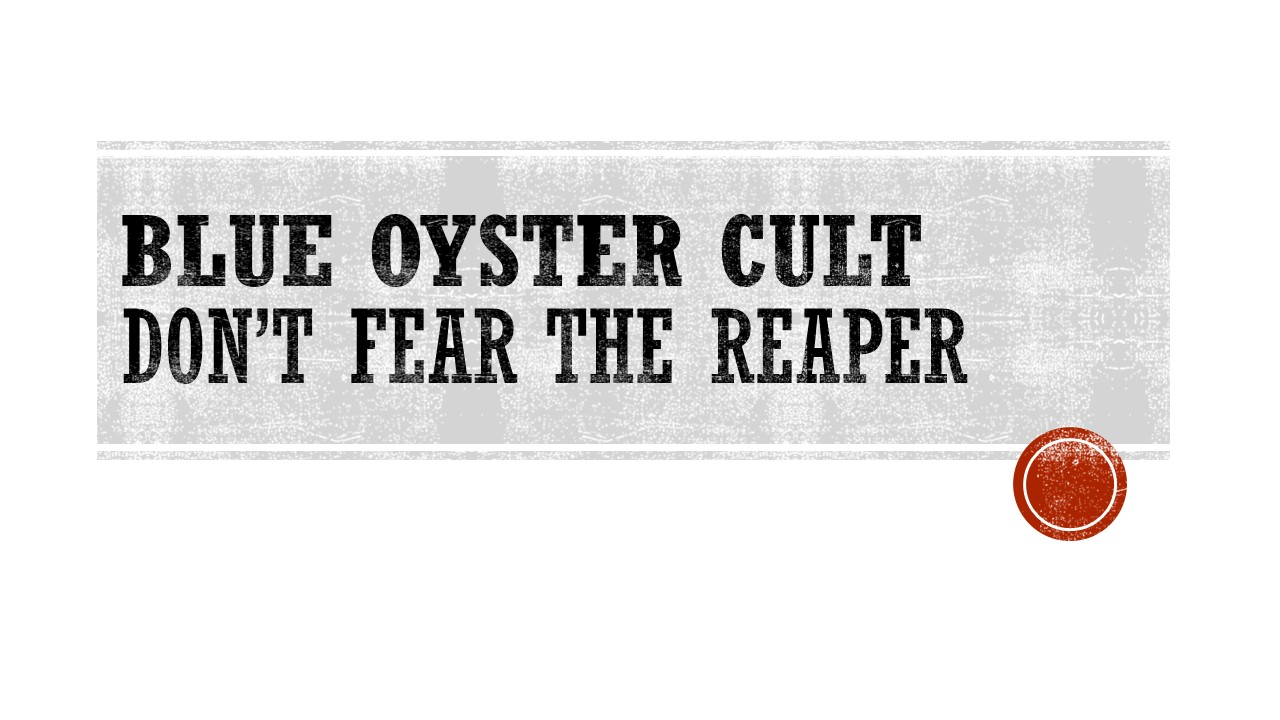 Blue Oyster Cult - Don't Fear The Reaper.jpg