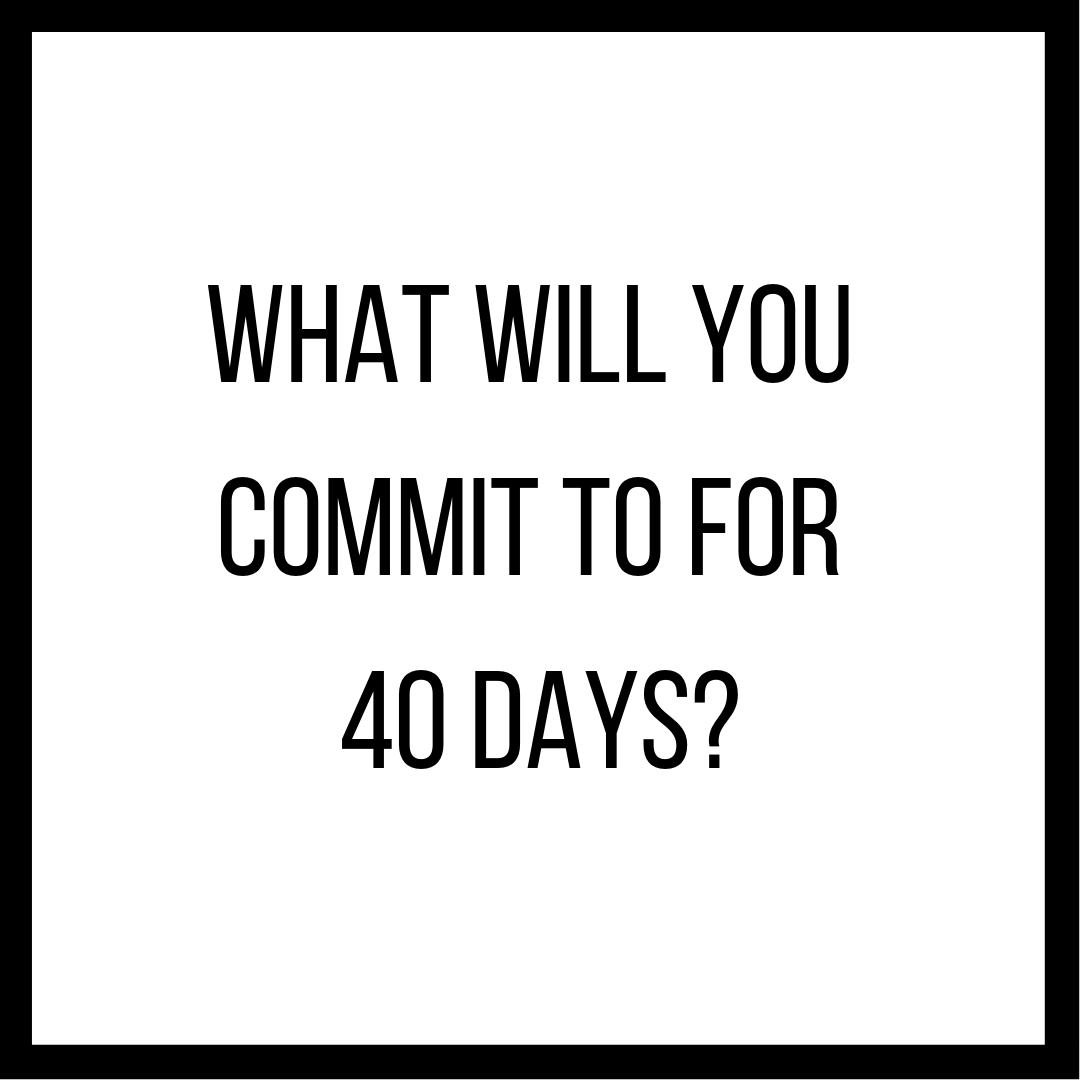 What will you commit to for 40 days?-2.png