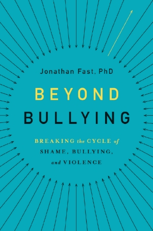 Beyond Bullying, by Jonathan Fast. Published by Oxford University Press.