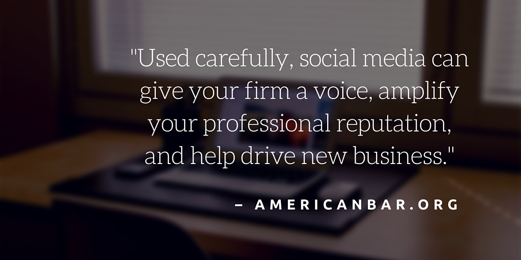 """""""Used carefully, social media can give your firm a voice, amplify your professional reputation, and help drive new business."""" – AmericanBar.org"""
