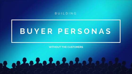 building-buyer-personas-without-customers