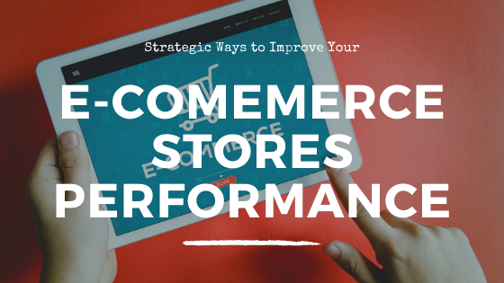 strategic-ways-to-improve-your-ecommerce-stores-performance.png