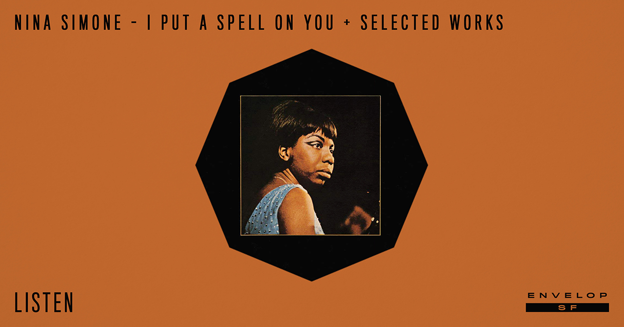 Nina Simone - I Put A Spell On You : LISTEN   Tue October 30, 2018 | At Envelop SF | 1st Session 7:30 PM doors // 2nd Session 9:30 PM doors