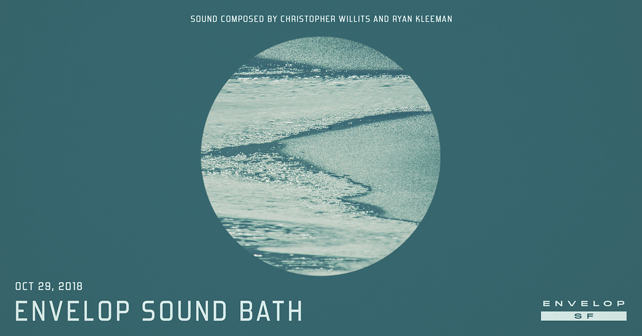 Envelop Sound Bath   Mon October 29, 2018 | At Envelop SF | 7:30 PM doors