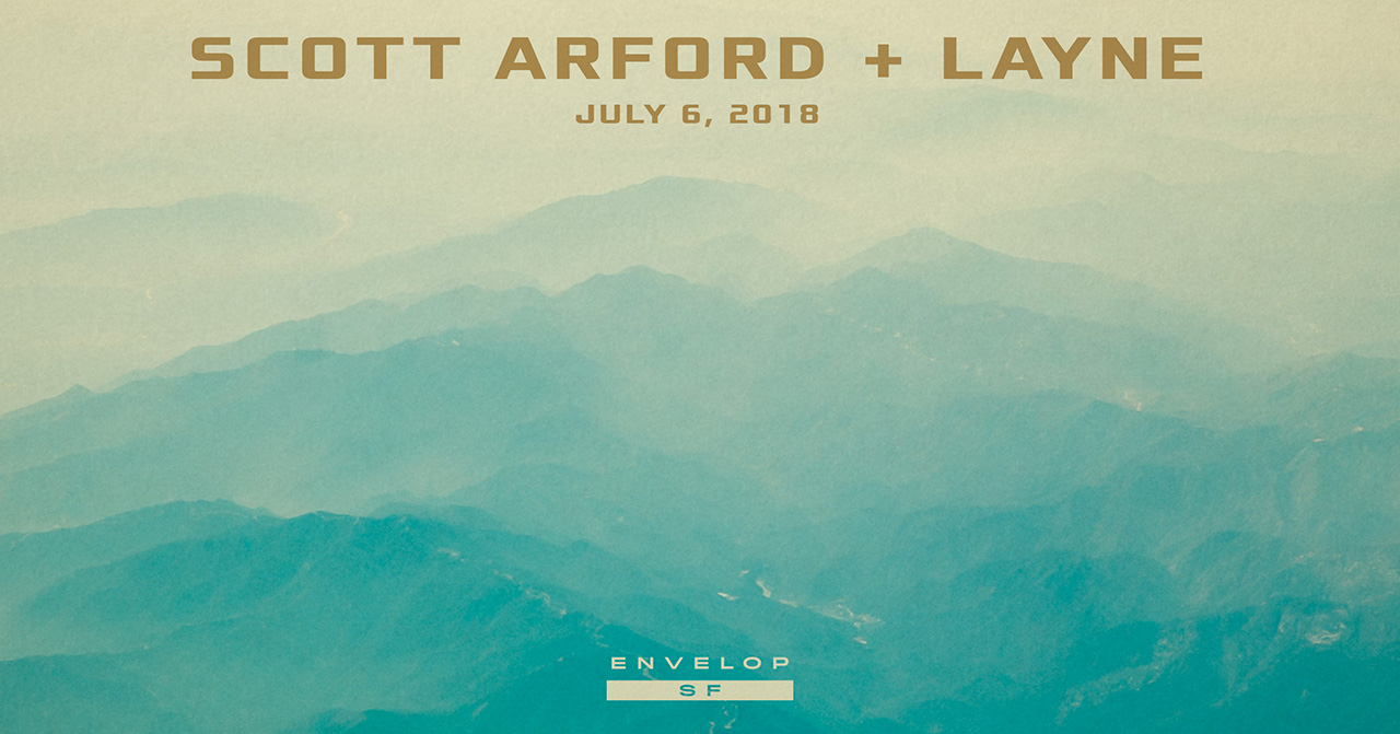 Scott Arford + Layne - Envelop Showcase  Fri July 6, 2018 | At Envelop SF | 7:30 PM Doors