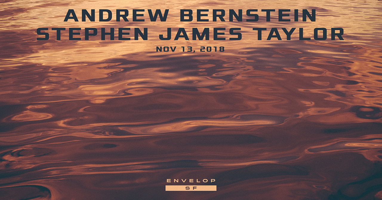 Andrew Berstein + Stephen James Taylor - Envelop Showcase   Tue November 13, 2018 | At Envelop SF |7:30 PM doors